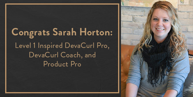Congrats Sarah Horton: Level 1 Inspired DevaCurl Pro, DevaCurl Coach, and Product Pro
