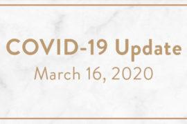 COVID-19 Update: March 16, 2020