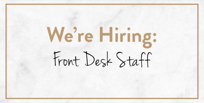 We're Hiring: Front Desk Staff