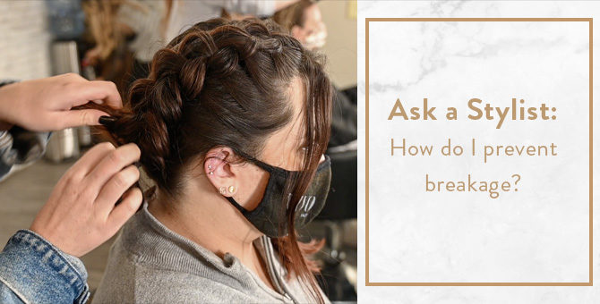 Ask a Stylist: How do I prevent breakage?